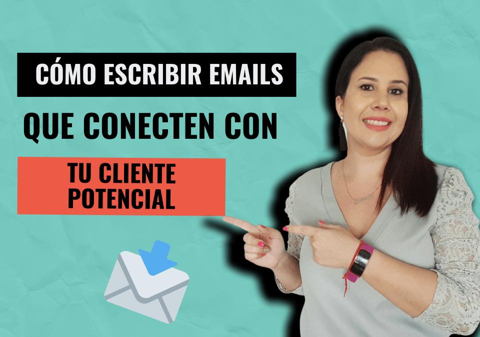 Cómo escribir emails que conecten con tu cliente potencial